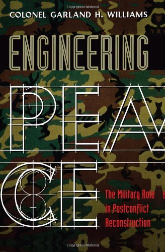 Engineering Peace: The Military Role in Postconflict Reconstruction (Role Of Science And Technology In International Relations)