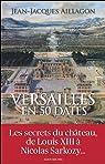 Versailles en 50 dates. Les secrets d'histoire du château par Aillagon