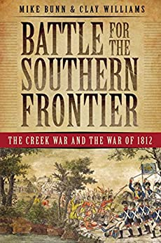 Battle for the Southern Frontier: The Creek War and the War of 1812 by [Bunn, Mike, Williams, Clay]