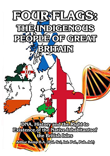 Four Flags: The Indigenous People of Great Britain: DNA, History and the Right to Existence of the Native Inhabitants of the British Isles