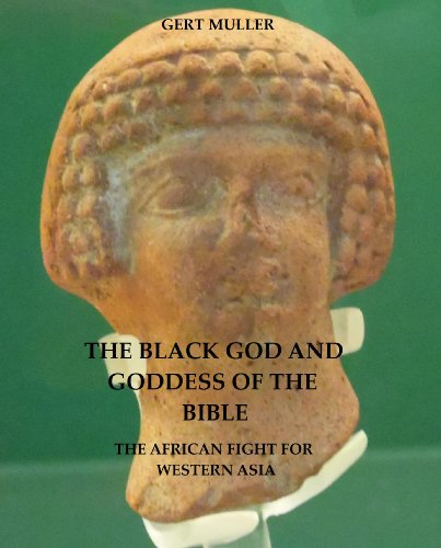 The Black God and Goddess of the Bible: The African Fight For Western Asia (Black History Bible)