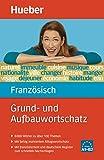 Grund- und Aufbauwortschatz Französisch: 8 000 Wörter zu über 100 Themen / Buch