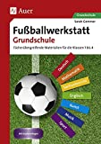 Fußballwerkstatt Grundschule: Fächerübergreifende Materialien für die Klassen 1 bis 4