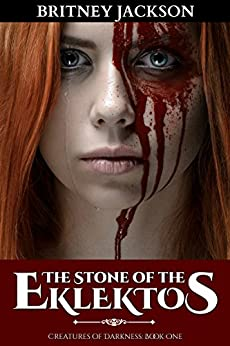 The Stone of the Eklektos (Creatures of Darkness Book 1) by [Jackson, Britney]