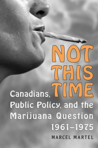 Not This Time: Canadians, Public Policy, and the Marijuana Question, 1961-1975 (Heritage)
