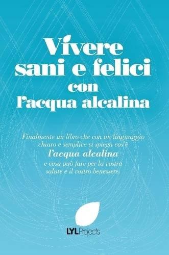 Download Vivere sani e felici con l'acqua alcalina (Italian Edition) PDF