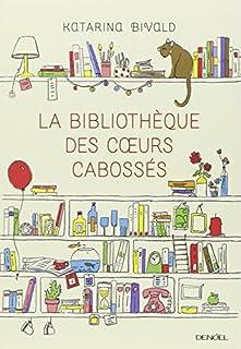 La bibliothèque des coeurs cabossés : roman, Bivald, Katarina