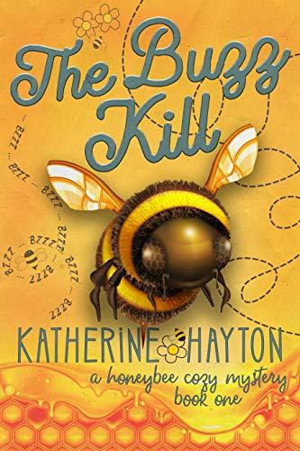 Bee Cozy - The Buzz Kill (A Honeybee Cozy Mystery Book 1)