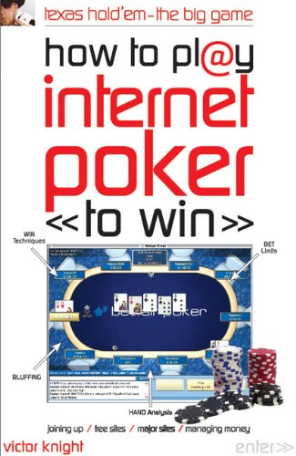 How to Play Internet Poker to Win: Texas Hold'em - The Big Game