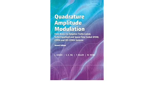 Quadrature Amplitude Modulation 2e: From Basics to Adaptive Trellis Coded, Turbo Equalised and Space Time Coded OFDM, CDMA and MC CDMA Systems: Amazon.es: ...
