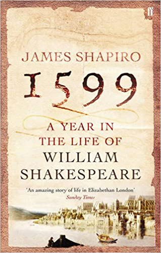 a year in the life of william shakespeare amazon co uk 1599 a year in the life of william shakespeare amazon co uk james shapiro 9780571214815 books