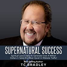 Supernatural Success: Spiritual Laws I Used to Generate Over a Million Dollars in Sales and Beat Oprah in Website Traffic Audiobook by TC Bradley Narrated by Anthony