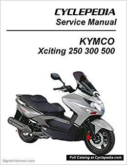 CPP-242-Print Kymco Xciting 250 300 500 Ri Scooter Service Manual Printed by Cyclepedia: Manufacturer: Amazon.com: Books