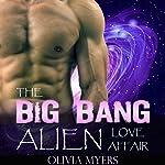 Alien Romance: The Big Bang Alien Love Affair | Olivia Myers