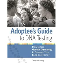 The Adoptee's Guide to DNA Testing: How to Use Genetic Genealogy to Discover Your Long-Lost Family