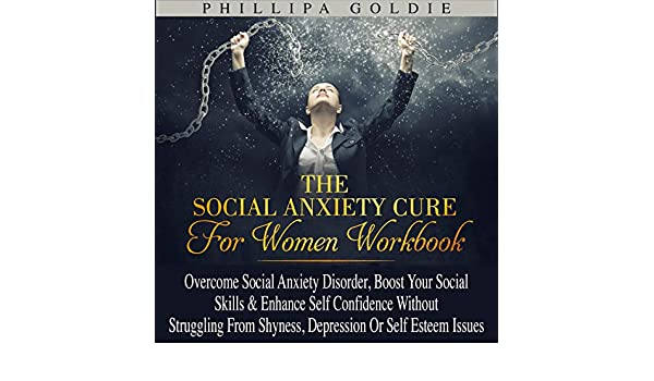 The Great Masquerader Anxiety And >> Amazon Com The Social Anxiety Cure For Women Workbook Overcome