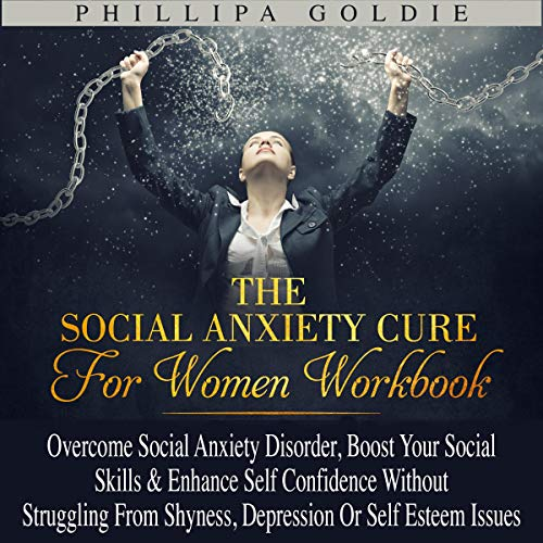 Pdf Health The Social Anxiety Cure for Women Workbook: Overcome Social Anxiety Disorder, Boost Your Social Skills & Enhance Self Confidence Without Struggling from Shyness, Depression or Self Esteem Issues