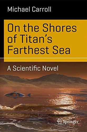 [Read] On the Shores of Titan's Farthest Sea: A Scientific Novel (Science and Fiction) TXT