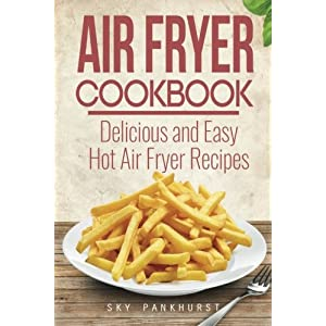 Air Fryer Cookbook: Delicious and Easy Hot Air Fryer Recipes