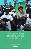 Civil War and Democracy in West Africa : Conflict Resolution, Elections and Justice in Sierra Leone and Liberia, Harris, David, 1780767757