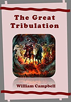 The Great Tribulation by [Campbell, William]