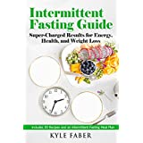 Intermittent Fasting Guide: Super-Charged Results for Energy, Health, and Weight Loss: Includes 30 Recipes and an Intermittent Fasting Meal Plan