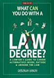 What Can You Do with a Law Degree? : A Lawyer's Guide to Career Alternatives Inside, Outside and Around the Law, Arron, Deborah L., 0940675463