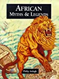 African Myths and Legends (Myths & Legends from Around the World)