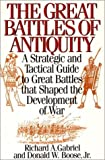 The Great Battles of Antiquity, Richard A. Gabriel and Donald W. Boose, 0313289301