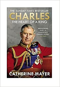 Charles: The Heart of a King by Catherine Mayer (2016-02-04)