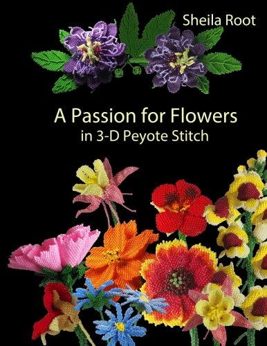 A Passion for Flowers in 3-D Peyote Stitch by CreateSpace Independent Publishing Platform