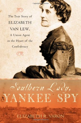 a picture of the civil war in southern lady yankee spy a book by elizabeth varon Elizabeth r varon — main author southern lady, yankee spy: the true story of elizabeth van lew, a union 84 copies, 2 reviews disunion: the coming of the american civil war, 1789-1859 71 copies.