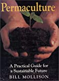 Permaculture : A Practical Guide for a Sustainable Future, Mollison, Bill, 1559630485