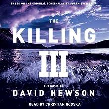 The Killing 3 Audiobook by David Hewson Narrated by Christian Rodska