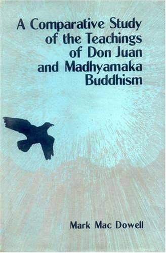 A Comparative Study of the Teachings of Don Juan and Madhyamaka Buddhism : Knowledge and Transformation