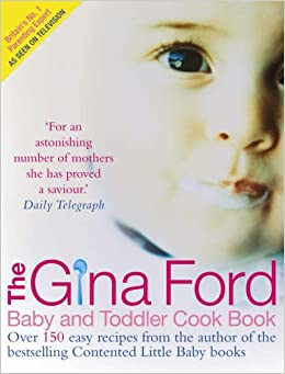 The Gina Ford Baby & Toddler Cook Book: Over 100 easy recipes for ...