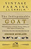 The Indispensable Goat - With Information on Breeds, Housing, Milking and Other Aspects of Keeping Goats