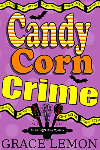 Cozy Mysteries: Candy Corn Crime (An Oh Fudge! Cozy Mystery Series Book 2) -