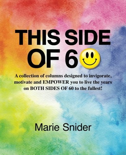 This Side of 60: A collection of columns designed to invigorate, motivate and EMPOWER you to live the years on BOTH SIDES of 60 to the - Designed Column