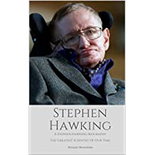STEPHEN HAWKING: A Stephen Hawking Biography: The Greatest Scientist of Our Time