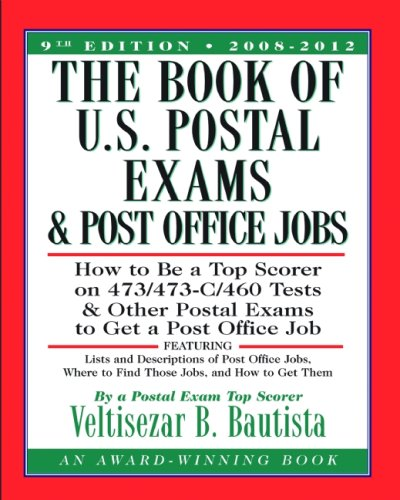 The Book of U.S. Postal Exams and Post Office Jobs: How to Be a Top Scorer on 473/473-C/460 Tests and Other Postal Exams