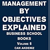 Management by Objectives Explained: Business School Books, Volume 6 | Can Akdeniz