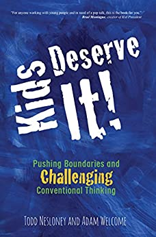 Kids Deserve It: Pushing Boundaries and Challenging Conventional Thinking by [Nesloney, Todd, Welcome, Adam]
