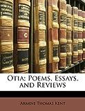 Otia; Poems, Essays, and Reviews, Armine Thomas Kent, 1144732468