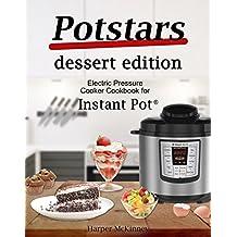 Potstars Dessert Edition: Electric Pressure Cooker Cookbook for Instant Pot ®