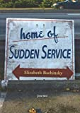 Home of Sudden Service, Elizabeth Bachinsky, 0889712123