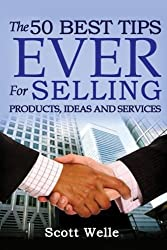 The 50 Best Tips EVER for Selling Products, Ideas and Services (Outperform The Norm)