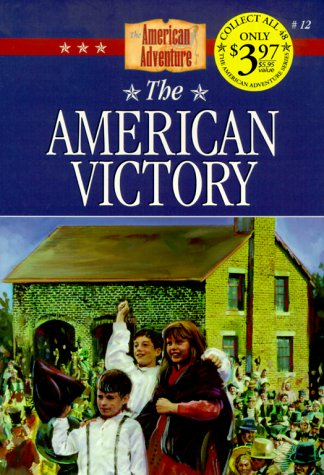 The American Victory: A New Nation Is Born (The American Adventure Series #12)