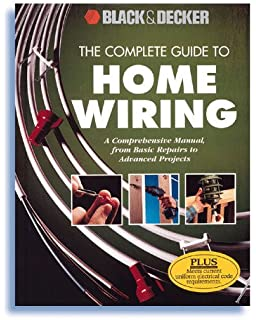 The Complete Guide to Home Wiring: A Comprehensive Manual, from Basic Repairs to Advanced
