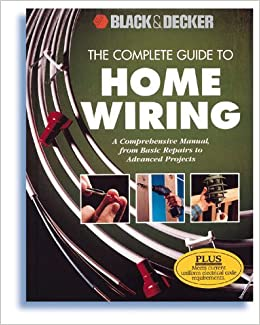 The Complete Guide to Home Wiring: A Comprehensive Manual, from Basic  Repairs to Advanced Projects (Black & Decker Home Improvement Library):  Creative Publishing International: 9780865736368: Amazon.com: Books | Basic Wiring Home Book |  | Amazon.com